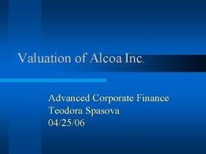 Valuation of Alcoa Inc Advanced Corporate Finance Teodora