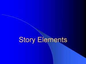 Story Elements Plot The plot is what happens