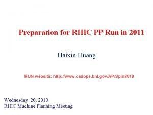 Preparation for RHIC PP Run in 2011 Haixin