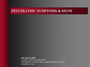 PSYCHIATRIC SYMPTOMS SIGNS DR GIAN LIPPI CONSULTANT PSYCHIATRIST