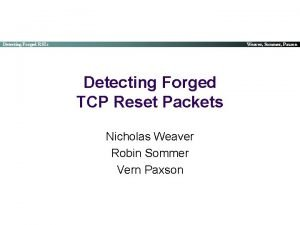 Detecting Forged RSTs Weaver Sommer Paxson Detecting Forged