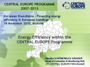 CENTRAL EUROPE PROGRAMME 2007 2013 European Roundtable Financing
