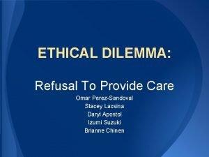 ETHICAL DILEMMA Refusal To Provide Care Omar PerezSandoval