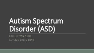 Autism Spectrum Disorder ASD PAULINE VAN NGOC AUTUMN