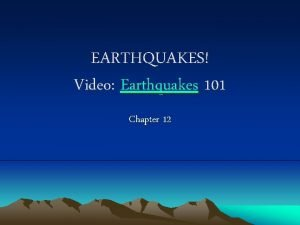 EARTHQUAKES Video Earthquakes 101 Chapter 12 Section 1