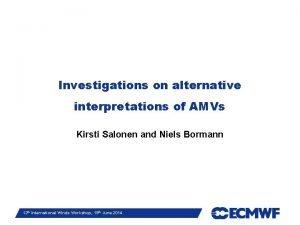 Investigations on alternative interpretations of AMVs Kirsti Salonen