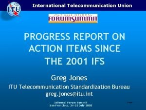 International Telecommunication Union PROGRESS REPORT ON ACTION ITEMS