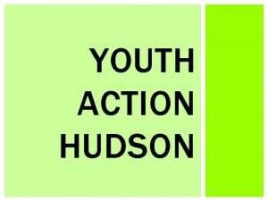 YOUTH ACTION HUDSON ONGOING PROJECTS PROGRAMS PRESIDENTIAL VOLUNTEER