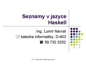 Seznamy v jazyce Haskell Ing Lumr Nvrat katedra