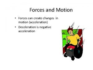 Forces and Motion Forces can create changes in