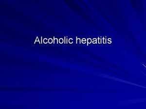 Alcoholic hepatitis How is Alcoholic hepatitis diagnosed History