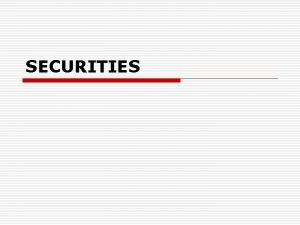 SECURITIES Securities o a contract that can be