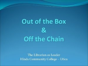 Out of the Box Off the Chain The