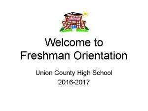 Welcome to Freshman Orientation Union County High School