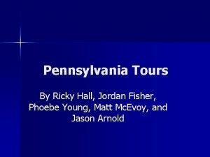 Pennsylvania Tours By Ricky Hall Jordan Fisher Phoebe