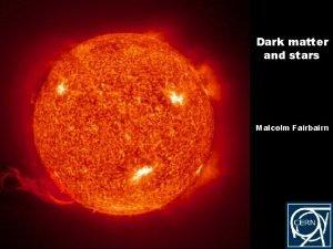 Dark matter and stars Malcolm Fairbairn HertzsprungRussell luminositytemperature