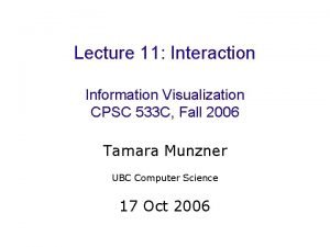 Lecture 11 Interaction Information Visualization CPSC 533 C