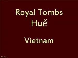 Royal Tombs Hu Royal Tombs Hu The Nguyn