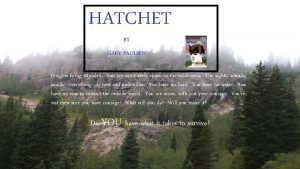HATCHET BY GARY PAULSEN Imagine being stranded You