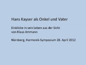 Hans Kayser als Onkel und Vater Einblicke in