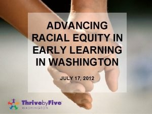 ADVANCING RACIAL EQUITY IN EARLY LEARNING IN WASHINGTON