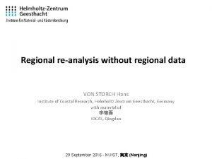 Regional reanalysis without regional data VON STORCH Hans