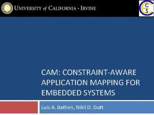 CAM CONSTRAINTAWARE APPLICATION MAPPING FOR EMBEDDED SYSTEMS Luis