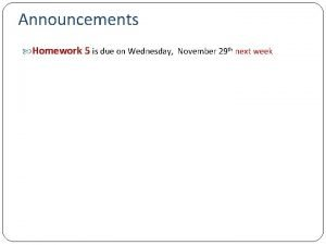 Announcements Homework 5 is due on Wednesday November