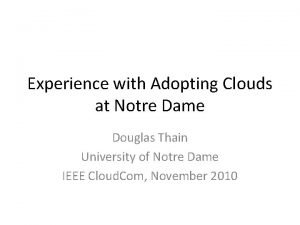 Experience with Adopting Clouds at Notre Dame Douglas