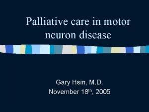 Palliative care in motor neuron disease Gary Hsin