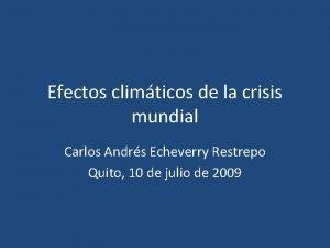 Efectos climticos de la crisis mundial Carlos Andrs