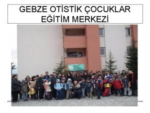 GEBZE OTSTK OCUKLAR ETM MERKEZ Our school started