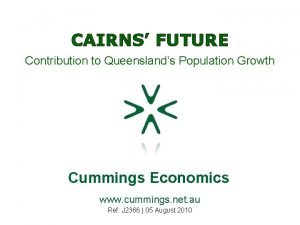 CAIRNS FUTURE Contribution to Queenslands Population Growth Cummings