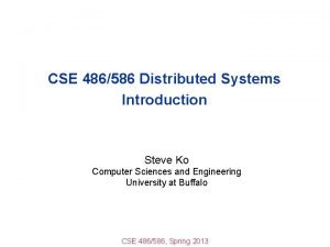 CSE 486586 Distributed Systems Introduction Steve Ko Computer