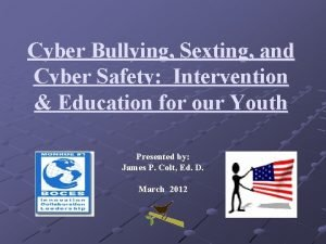 Cyber Bullying Sexting and Cyber Safety Intervention Education