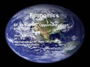 Economics EF 1 Scarcity Opportunity Cost and Tradeoffs