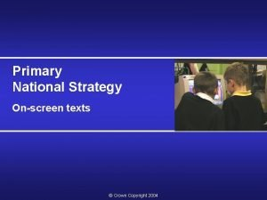 Primary National Strategy Onscreen texts Crown Copyright 2004