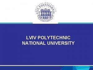 LVIV POLYTECHNIC NATIONAL UNIVERSITY Lviv 2 Lviv Polytechnic
