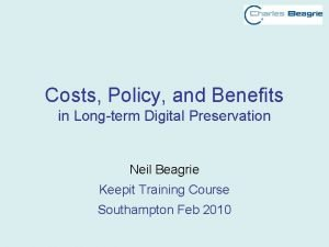 Costs Policy and Benefits in Longterm Digital Preservation