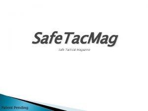 Safe Tac Mag Safe Tactical Magazine Patent Pending