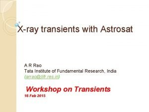 Xray transients with Astrosat A R Rao Tata