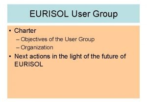 EURISOL User Group Charter Objectives of the User