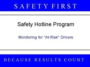 SAFETY FIRST Safety Hotline Program Monitoring for AtRisk