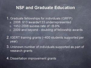 NSF and Graduate Education 1 Graduate fellowships for