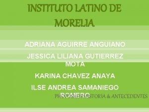 INSTITUTO LATINO DE MORELIA ADRIANA AGUIRRE ANGUIANO JESSICA