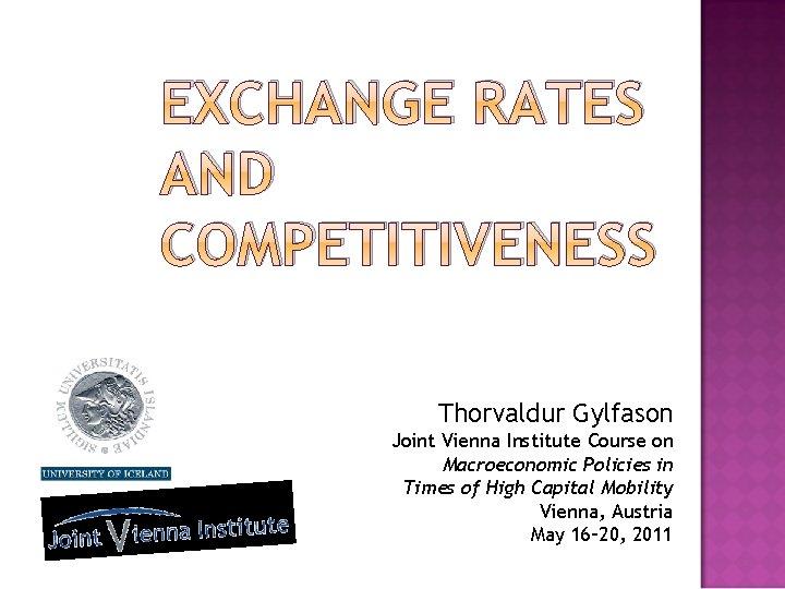 EXCHANGE RATES AND COMPETITIVENESS Thorvaldur Gylfason Joint Vienna