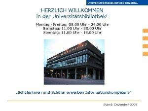 HERZLICH WILLKOMMEN in der Universittsbibliothek Montag Freitag 08