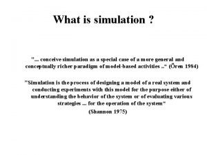 What is simulation conceive simulation as a special