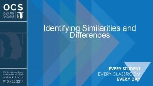 Identifying Similarities and Differences Identifying Similarities and Differences