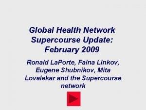 Global Health Network Supercourse Update February 2009 Ronald